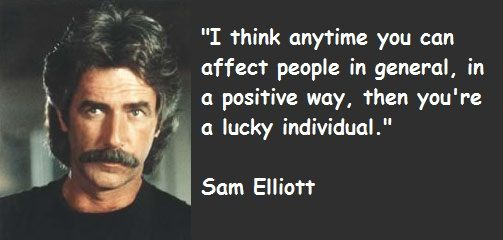 Famous quotes of sam elliott sam elliott photos sam elliott quotes