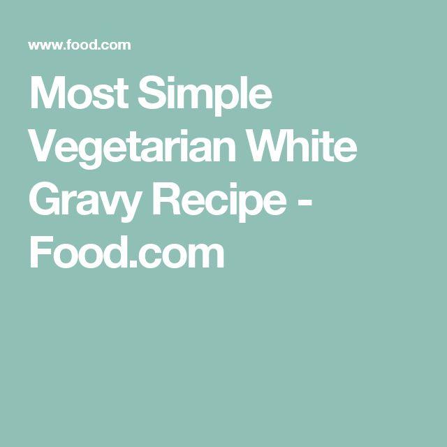 Most Simple Vegetarian White Gravy Recipe - Food.com
