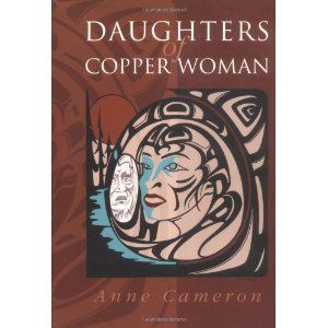 Daughters of Copper Woman: Old wise teachings from our ancestors. How they lived in tune with the earth and everything, then the patriarchs changed everything..