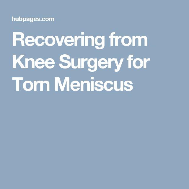 Recovering from Knee Surgery for Torn Meniscus
