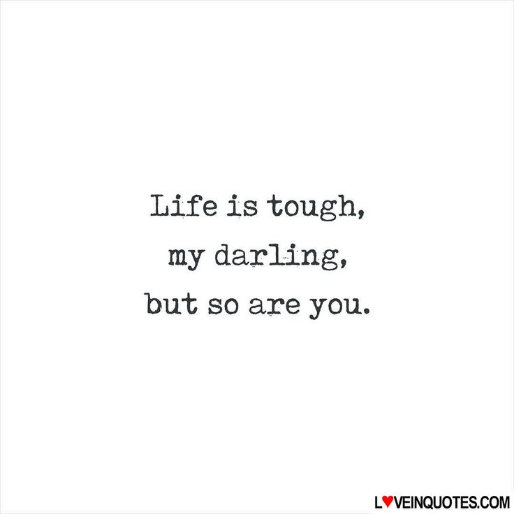 Life-is-tough-my-darling-but-so-are-you | Words to Live By ...