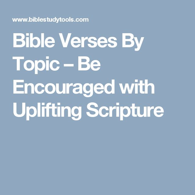 Bible Verses By Topic – Be Encouraged with Uplifting Scripture