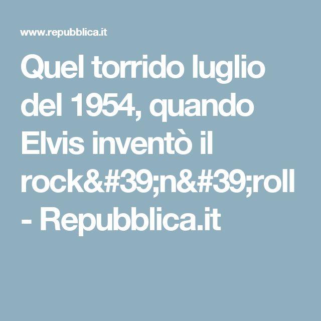 Quel torrido luglio del 1954, quando Elvis inventò il rock'n'roll - Repubblica.it