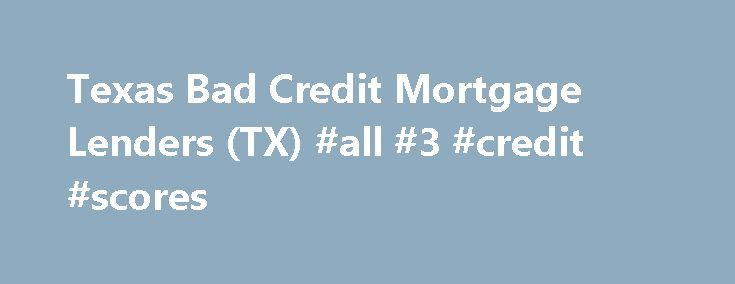 Texas Bad Credit Mortgage Lenders (TX) #all #3 #credit #scores http://remmont.com/texas-bad-credit-mortgage-lenders-tx-all-3-credit-scores/  #bad credit mortgage lenders # Texas Bad Credit Mortgage Lenders Texas is the lone star state, and after Alaska, the largest state in the union. The cowboy mystique has never really left Texas, with cowboy hats and bolo ties still a common sight on the streets today. While once a wild place with a good portion of outlaws, Texas has since lost its danger…