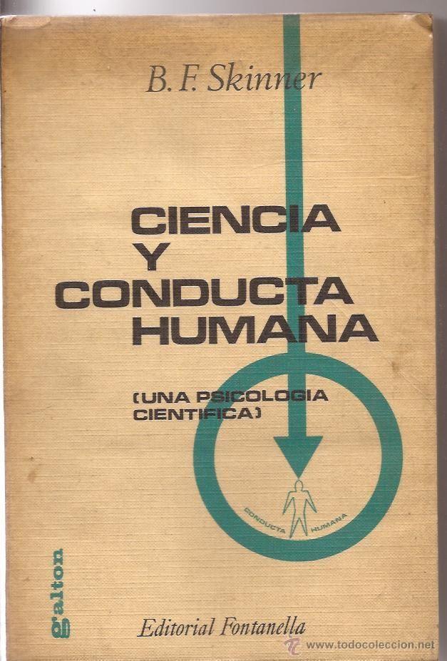 Ciencia y conducta humana : (una psicología científica) / B.F. Skinner. (1970)  Barcelona : Fontanella, 1970.  http://absysnetweb.bbtk.ull.es/cgi-bin/abnetopac?TITN=214386