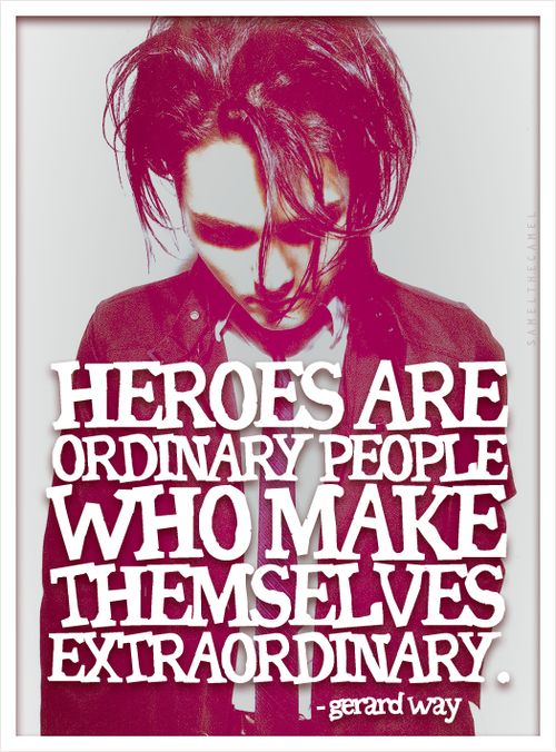 You have made yourself EXTRA extraordinary.Every single member of my Chemical Romance is my hero<3