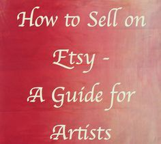 How to Sell on Etsy - Top Tips for Artists   A Simple to follow guide for increasing your visits, sales, and repeat customers.
