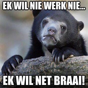 Ek wil nie werk nie ek wil net braai! #southafrica #braai - Enjoy the Shit South Africans Say! #CapeTown #africa #comedy #humor #braai #afrikaans