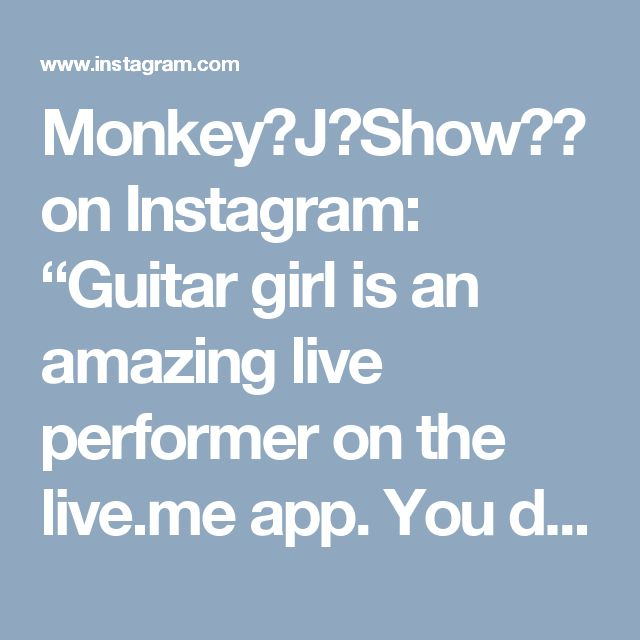 "Monkey🐵J🐵Show🐒💨 on Instagram: ""Guitar girl is an amazing live performer on the live.me app. You don't wanna Miss her shows  #liveme #livestream #music #singing #talent…"""