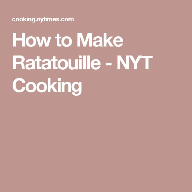 How to Make Ratatouille - NYT Cooking