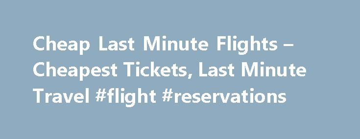 Cheap Last Minute Flights – Cheapest Tickets, Last Minute Travel #flight #reservations http://travels.remmont.com/cheap-last-minute-flights-cheapest-tickets-last-minute-travel-flight-reservations/  #cheapest airline flights # Cheap Last Minute Flights How to Fly for Cheap – 10 Tips Wednesday is the Cheapest Day to Fly Business travelers typically fly out on Monday and Tuesday, then back home on Thursday or Friday. Vacationers... Read moreThe post Cheap Last Minute Flights – Cheapest Tickets…