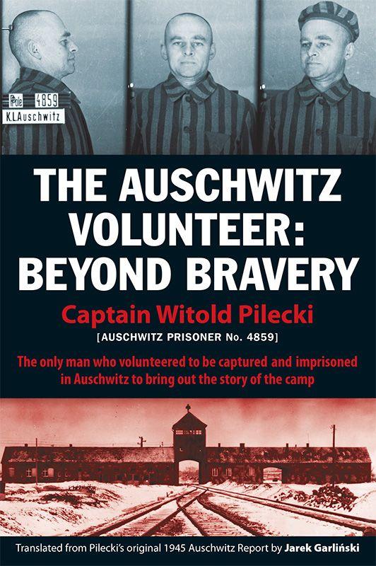 The Auschwitz Volunteer: Beyond Bravery, Captain Witold Pilecki