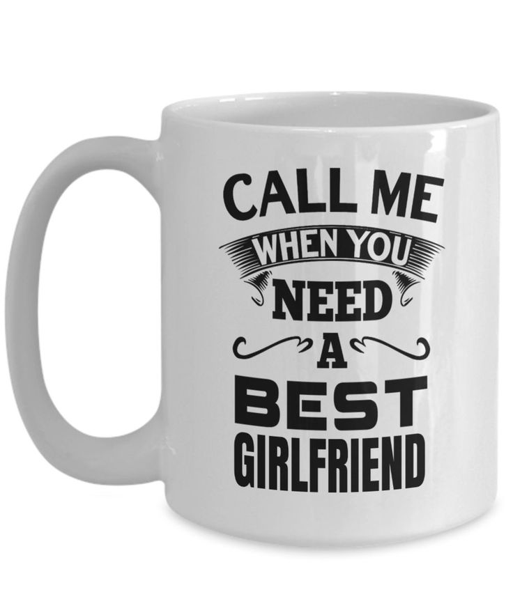 Girlfriend Gift Ideas - 15oz Girlfriend Coffee Mug - Best Girlfriend Birthday Gift - Girlfriend Gifts For Anniversary - Girlfriend Mug - Call Me When You Need A Best Girlfriend