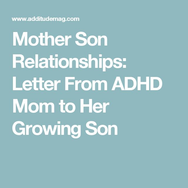 Mother Son Relationships: Letter From ADHD Mom to Her Growing Son