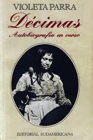 Décimas, autobiografía en versos de Violeta Parra.