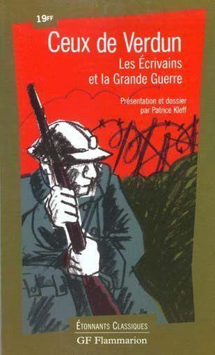 Ceux de Verdun : Les Grands Ecrivains et la Grande Guerre