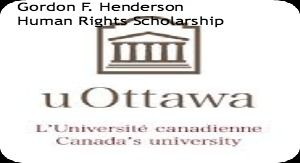 Gordon F Henderson Human Rights Scholarship in Canada, and applications are submitted till June 13, 2014. The Human Rights Research and Education Centre (HRREC) is offering Human Rights scholarship within in Faculty of Law and Social Sciences at University of Ottawa in Canada. - See more at: http://www.scholarshipsbar.com/gordon-f-henderson-human-rights-scholarship.html#sthash.cyxTfMRn.dpuf