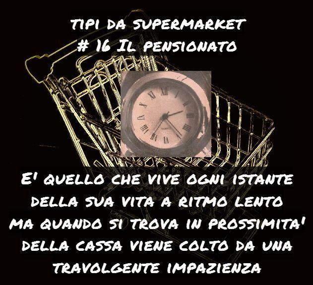 Supermarket's things: Pensionati o meno l'atteggiamento è quello... Tipi...