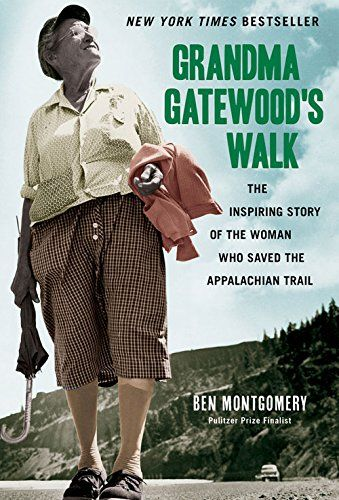 Grandma Gatewood's Walk: The Inspiring Story of the Woman Who Saved the Appalachian Trail by Ben Montgomery
