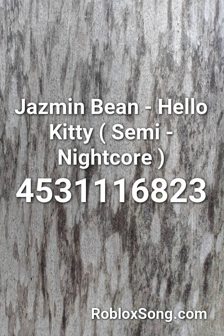 Jazmin Bean Hello Kitty Semi Nightcore Roblox Id Roblox Music Codes In 2021 Roblox Nightcore Hello Kitty