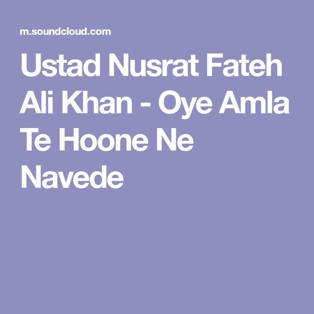 Ustad Nusrat Fateh Ali Khan - Oye Amla Te Hoone Ne Navede