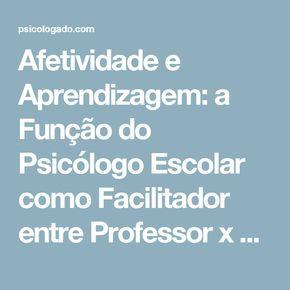 Afetividade e Aprendizagem: a Função do Psicólogo Escolar como Facilitador entre Professor x Educando   Psicologia Escolar   Atuação