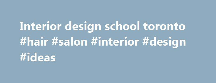Interior design school toronto #hair #salon #interior #design #ideas http://design.nef2.com/interior-design-school-toronto-hair-salon-interior-design-ideas/  #interior design school toronto # Home For over 30 years, the Academy of Design has developed an industry-wide reputation for preparing students with creative, technical and entrepreneurial skills, and invaluable industry networks. At RCC Institute of Technology and the Toronto Film School, the Academy of Design offers leading degree…