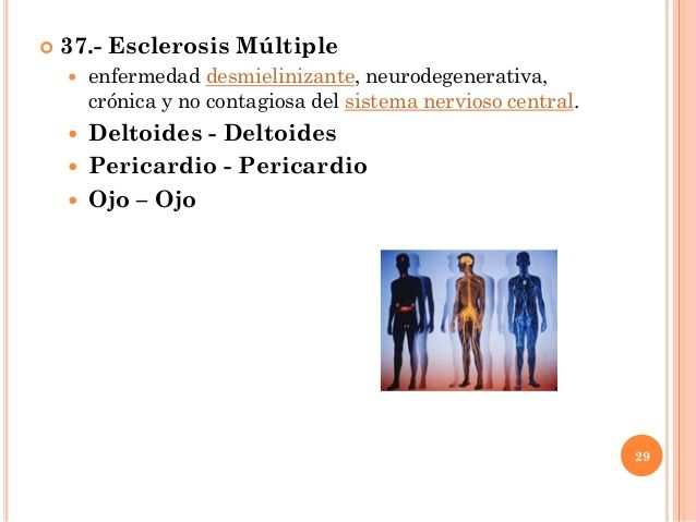  37.- Esclerosis Múltiple  enfermedad desmielinizante, neurodegenerativa, crónica y no contagiosa del sistema nervioso c...
