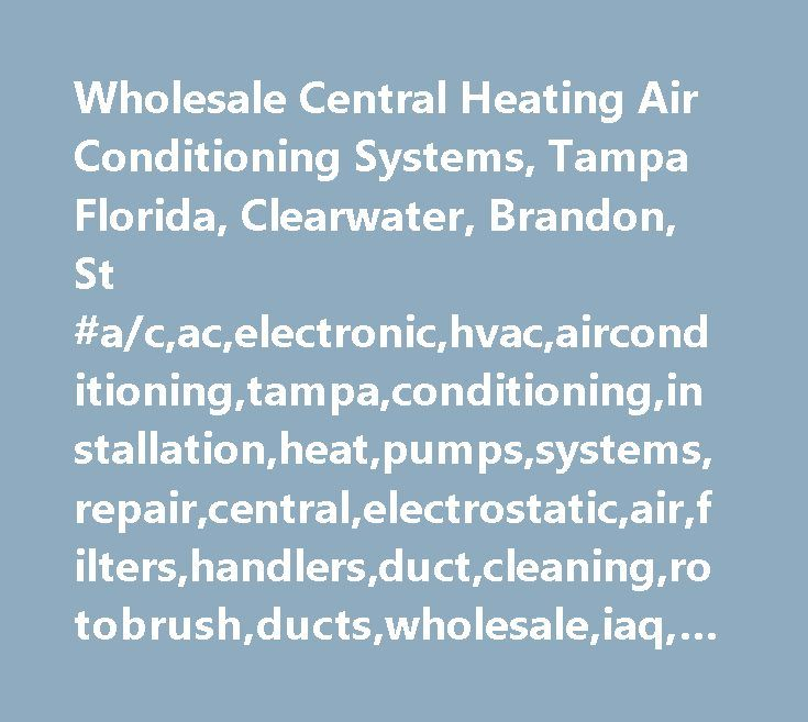 Wholesale Central Heating Air Conditioning Systems, Tampa Florida, Clearwater, Brandon, St…