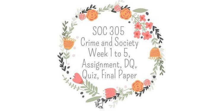 SOC 305 Crime and Society=========================SOC 305 Week 1 DQ 1, Moral PanicSOC 305 Week 1 DQ 2, Race and Death RowSOC 305 Week 1 Quiz------------------------------------------------------------------------SOC 305 Week 2 DQ 1, Legal Representation and Social ClassSOC 305 Week 2 DQ 2, The War o