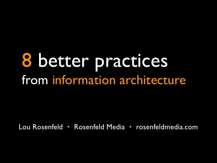 8 Information Architecture Better Practices by Louis Rosenfeld, via Slideshare