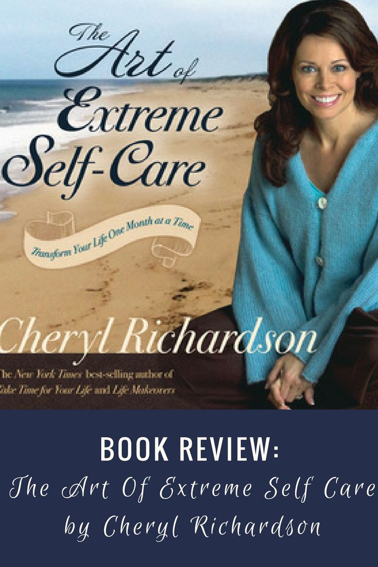 Read my key takeaways and lessons from The Art of Extreme Self Care by Cheryl Richardson.