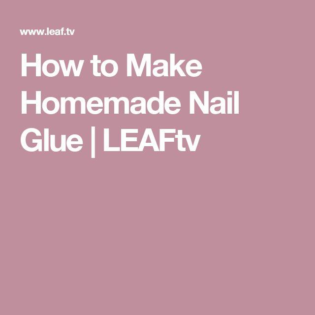 How to Make Homemade Nail Glue | LEAFtv