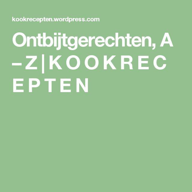 Ontbijtgerechten, A – Z | K O O K R E C E P T E N