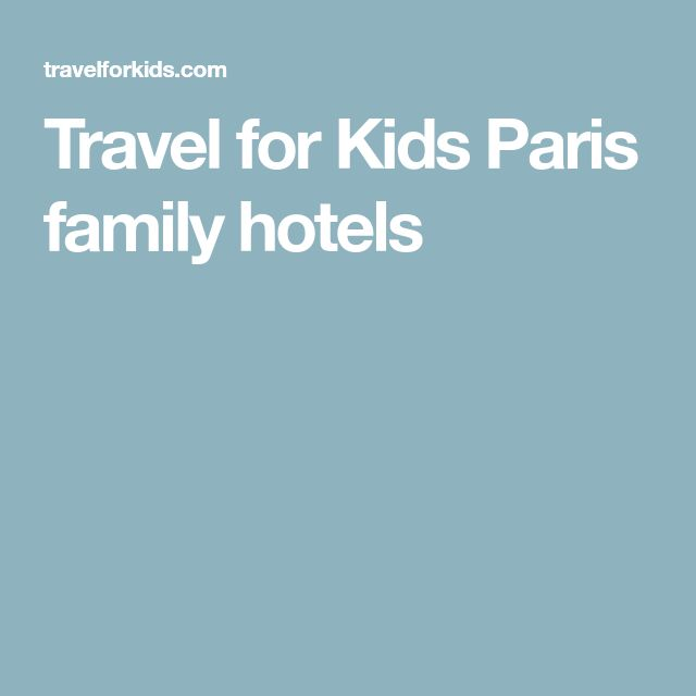 Travel for Kids Paris family hotels