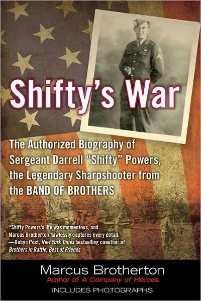 """Shifty's War: The Authorized Biography of Sergeant Darrell """"Shifty"""" Powers, the Legendary Sharpshooter from the Band of Brothers 