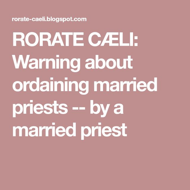 RORATE CÆLI: Warning about ordaining married priests -- by a married priest