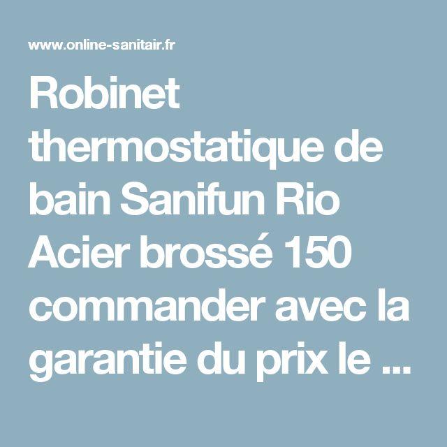 Robinet thermostatique de bain Sanifun Rio Acier brossé 150 commander avec la garantie du prix le plus bas