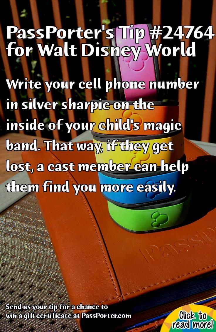 PassPorter.com - Write Your Cell Phone Number in Kids MagicBands Tip: Write your cell phone number in silver sharpie on the inside of your child's magic band. That way, if they get lost, a cast member can help them find you more easily.