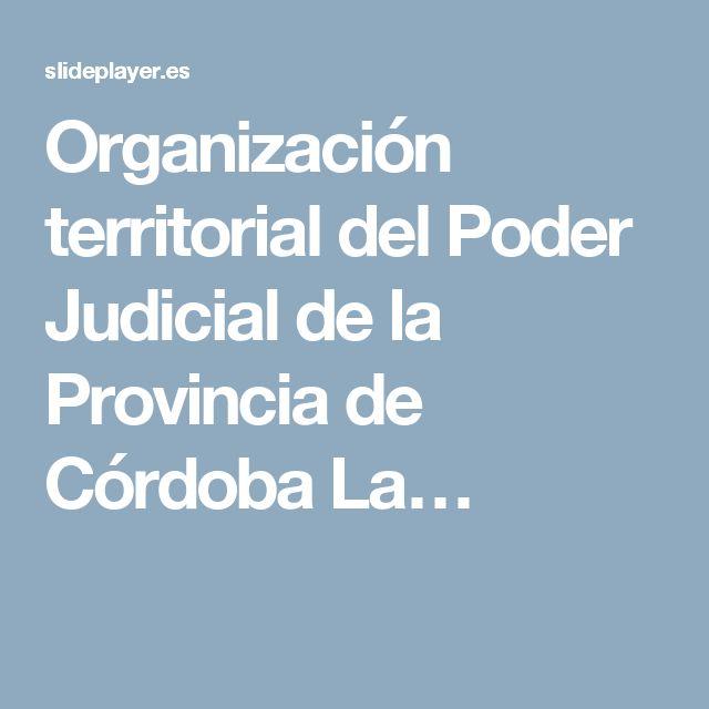 Organización territorial del Poder Judicial de la Provincia de Córdoba La…
