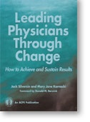 Leading Physicians Through Change: How to Achieve and Sustain Results by Jack Silversin and Mary Jane Kornacki