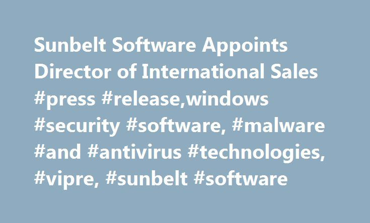 Sunbelt Software Appoints Director of International Sales #press #release,windows #security #software, #malware #and #antivirus #technologies, #vipre, #sunbelt #software http://trinidad-and-tobago.remmont.com/sunbelt-software-appoints-director-of-international-sales-press-releasewindows-security-software-malware-and-antivirus-technologies-vipre-sunbelt-software/  # Sunbelt Software Appoints Director of International Sales John-Erich Mantius to drive worldwide sales strategy. He will be…
