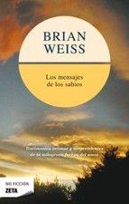 """LOS MENSAJES DE LOS SABIOS, Dr. Brian Weiss. """"Cuando mires a los ojos a otra persona, a quien sea, y veas tu propia alma reflejada, habrás alcanzado otro nivel de conciencia."""""""