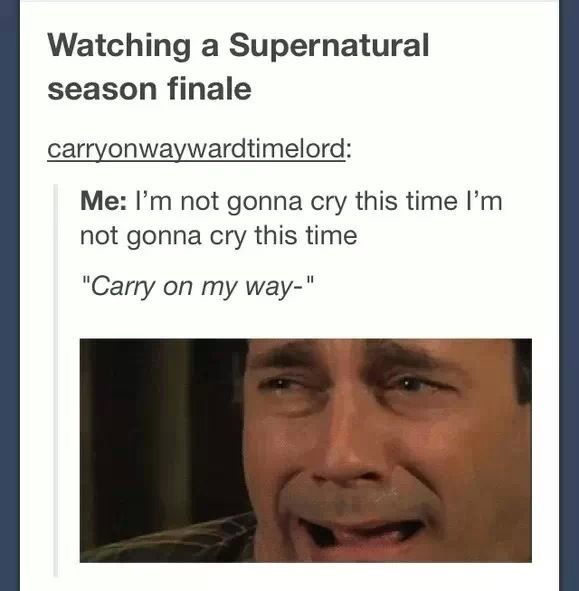 Supernatural endings are so sad. Actually, screw Supernatural endings, I cry the first 5 seconds when Carry on my Wayward son comes on!