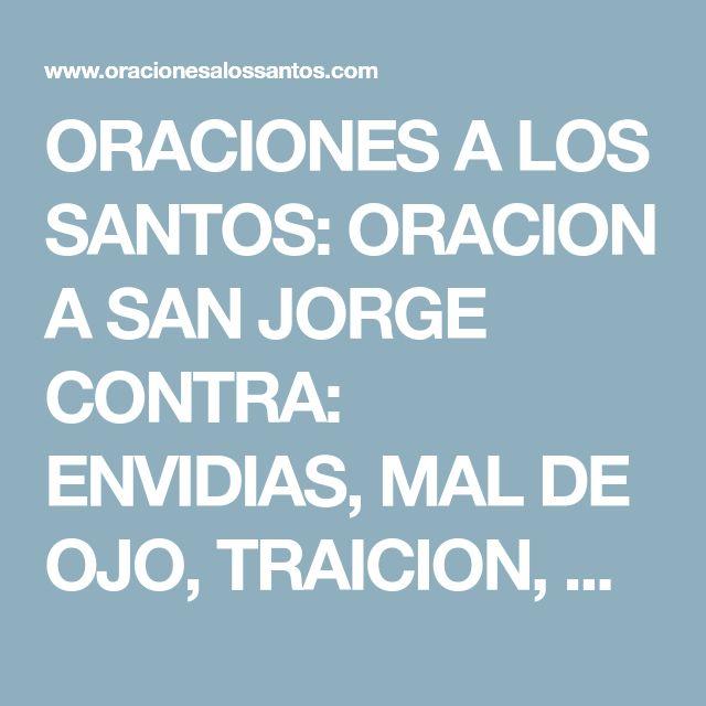 ORACIONES A LOS SANTOS: ORACION A SAN JORGE CONTRA: ENVIDIAS, MAL DE OJO, TRAICION, CHISMES, MAGIAS...