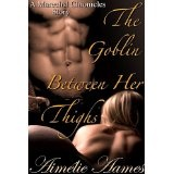 The Goblin Between Her Thighs (An Erotic Fantasy Tale) (Kindle Edition)By Aimélie Aames