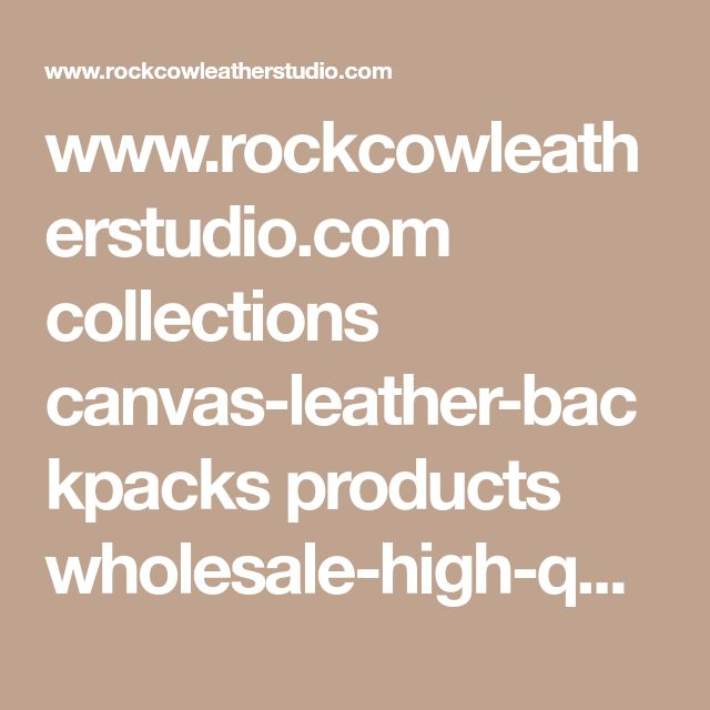 www.rockcowleatherstudio.com collections canvas-leather-backpacks products wholesale-high-quality-canvas-backpack-shoulder-backpack-canvas-leather-backpack-2150