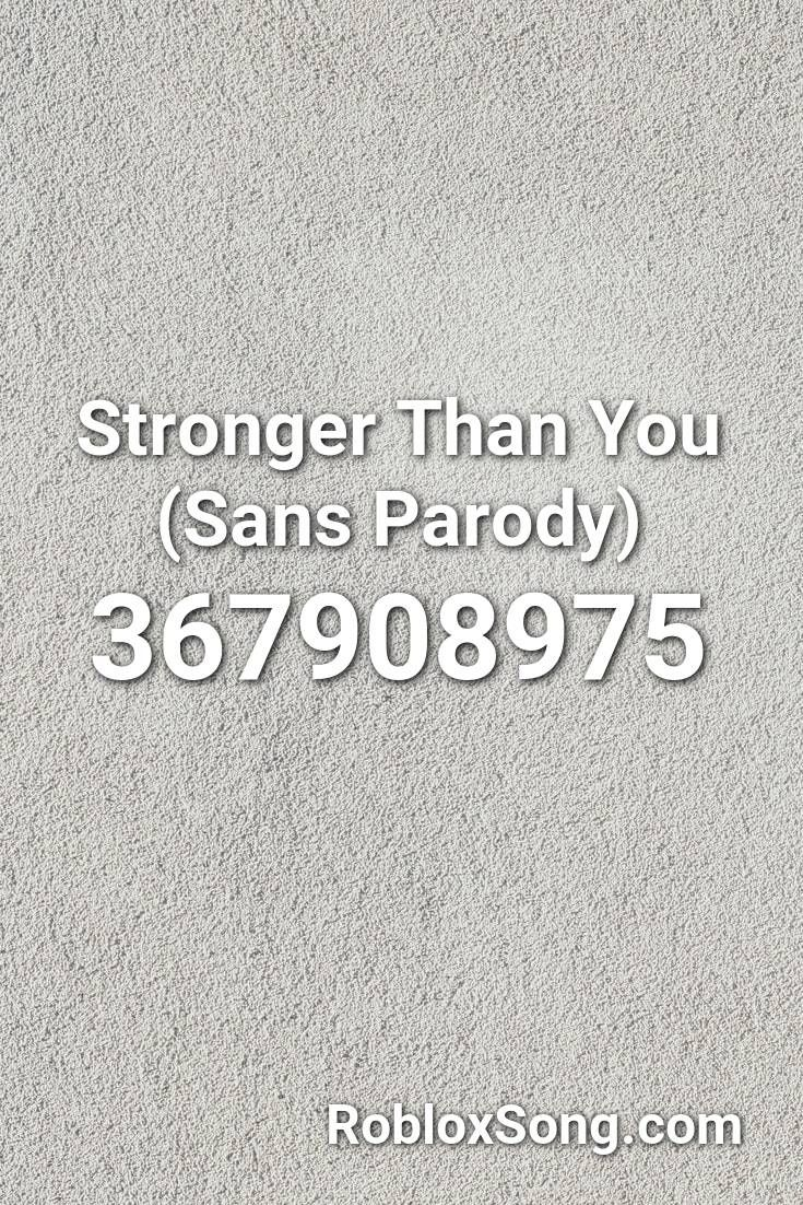 Stronger Than You Sans Parody Roblox Id Roblox Music Codes In 2020 Stronger Than You Roblox Parody