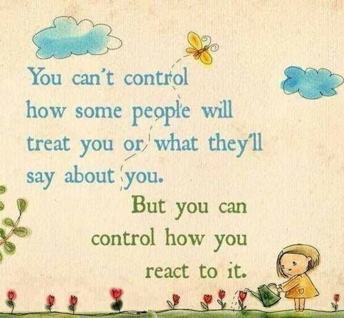 You can control how you react it