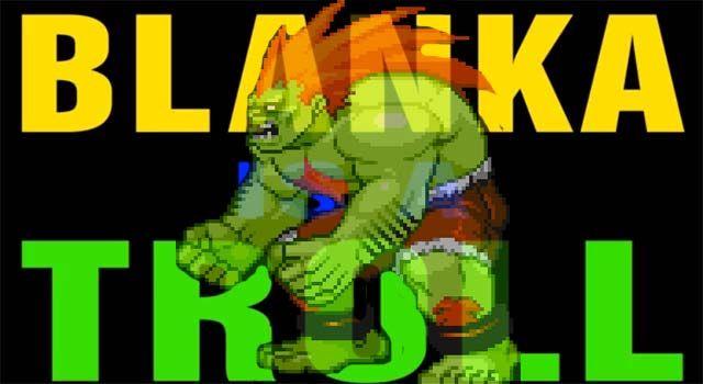 Blanka est un vilain troll !